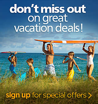 don't miss out on great vacation deals - sign up for specials offers